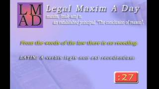 "Legal Maxim A Day - Feb. 1st 2013 - ""From the words of the law there is no receding."""