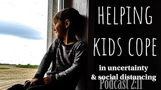 Helping Kids Cope with Uncertainty & Social Distancing