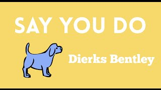 Say You Do Lyrics - Dierks Bentley