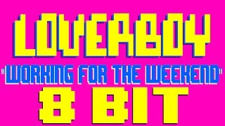 Working For The Weekend [8 Bit Cover Tribute to Loverboy] - 8 Bit Universe