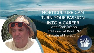 """Horticulture turns your passion into a career"" with Chris Webb, Royal NZ Institute of Horticulture"