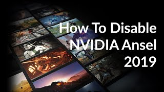 how to disable NVIDIA Ansel (Updated for 2019)