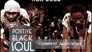 POSITIVE BLACK SOUL - Comment Allez Vous