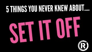 5 Things You Never Knew About... Set It Off