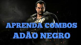 ADÃO  NEGRO - Aprenda  combos! - Injustice 2