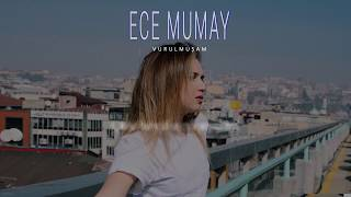 Ece Mumay - Vurulmuşam