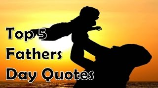 Top 5 Fathers Day Quotes for every son 2016