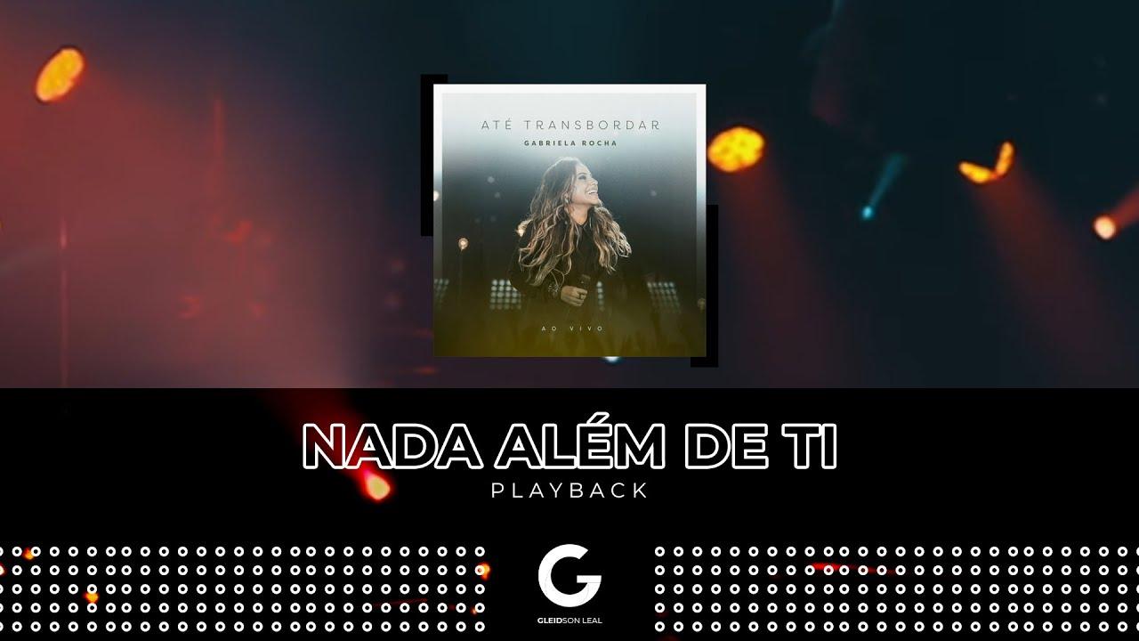 Nada Além de Ti (PLAYBACK) - Gabriela Rocha [CD Até Transbordar]