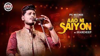 Aao Ni Saiyon (Full Song) | Hardeep | Latest Punjabi Song |PTC Records