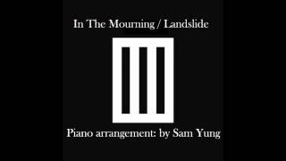 In The Mourning / Landslide - Piano Version - by Sam Yung