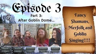 Episode 3 Part 3: After Goblin Dome - Pathfinder Roleplaying Game