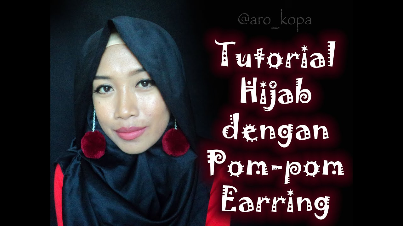 Aro Kopa Tutorial Hijab Dengan Pom Pom Earring YouTube