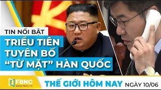 Tin thế giới nổi bật ngày 10/6/2020   Triều Tiên tuyên bố