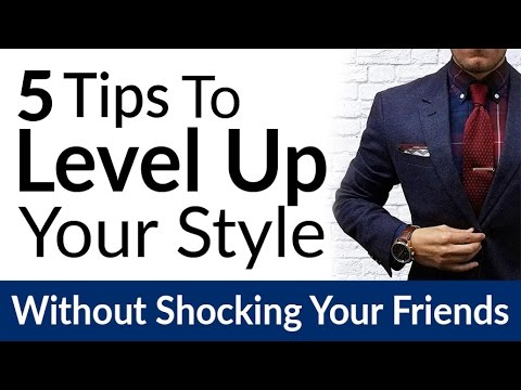 Improve Style Without SHOCKING Your Friends | 5 Tips To Upgrade A Man's Wardrobe Fast