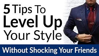 Improve Style Without SHOCKING Your Friends   5 Tips To Upgrade A Man's Wardrobe Fast