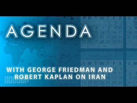 Agenda: With George Friedman and Robert Kaplan on Iran