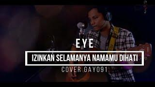 Download Lagu IZINKAN SELAMANYA NAMAMU DIHATI - EYE ( COVER GAYO91 ) AKUSTIK VERSION mp3