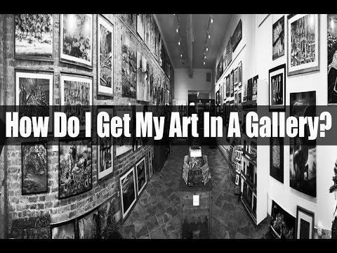 Art Smarts - How Do I Get My Art In A Gallery?