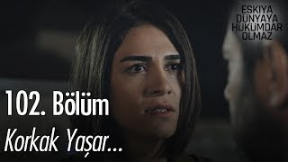 Korkak Yaşar! - Eşkıya Dünyaya Hükümdar Olmaz 102. Bölüm