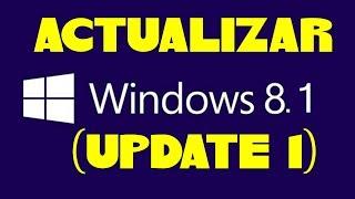 COMO ACTUALIZAR A WINDOWS 8.1 (UPDATE 1)