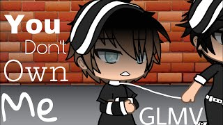 You don't own me | GLMV | ( Gay )