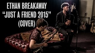 Ethan Breakaway - Just A Friend 2015 (Mario Cover) - Ont Sofa Sensible Music Sessions