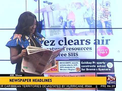 AM Show Newspaper Headlines on JoyNews (13-9-17)