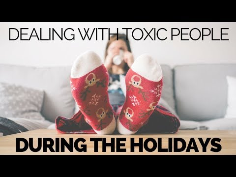 Dealing with Toxic People during the Holidays