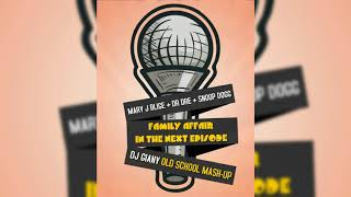 Mary J Blige & Dr Dre & Snoop Dogg - Family Affair In The Next Episode (DJ Giany Old School Mash-Up)