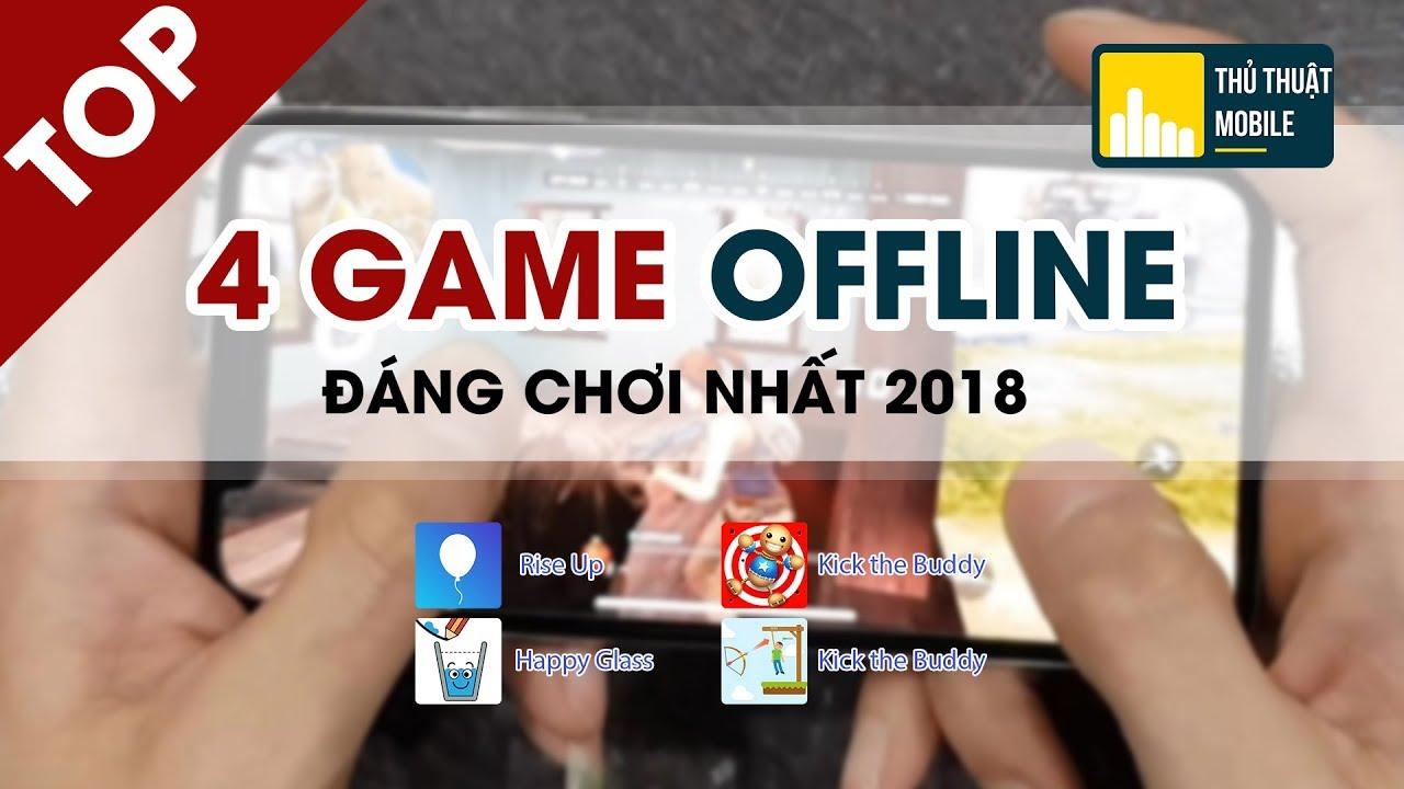 Top 4 game offline đáng chơi nhất trên điện thoại năm 2018   Thủ thuật mobile