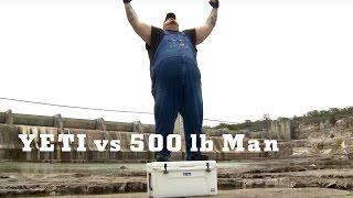 YETI vs. 500 lb Man
