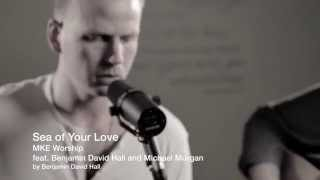 MKE Worship - Sea of Your Love acoustic demo feat. Benjamin David Hall and Michael Morgan