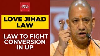 Love Jihad Law In Uttar Pradesh: Law To Fight Conversion | India Today