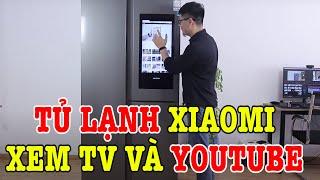 Tủ lạnh thông minh Xiaomi xem được youtube có Android TV
