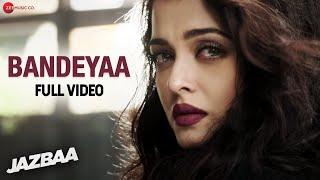Bandeyaa - Full Video | Jazbaa | Aishwarya Rai Bachchan | Amjad-Nadeem |Sanjay Gupta| Jubin Nautiyal