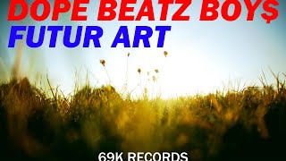 DOPE BEATZ BOY$ - Futur ARt