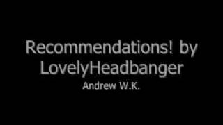 Recommendations! by LovelyHeadbanger - Andrew W.K.