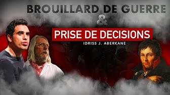 Brouillard de guerre & Prise de décisions | IDRISS ABERKANE