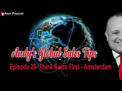 Think Sales First (Amsterdam) - Episode 28 - Andy's Global Sales Tips