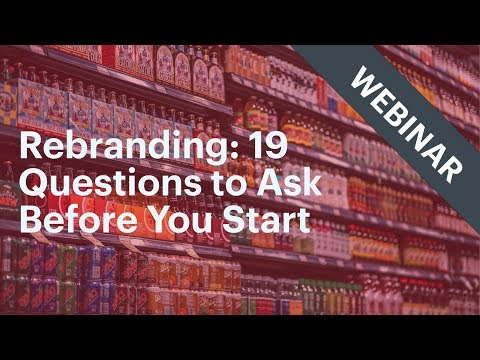 Rebranding: 19 Questions to Ask Before You Start [Webinar Recording]