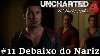 UNCHARTED 4 - Capitulo 11 : Debaixo do Nariz - Gameplay em Português PT-BR.