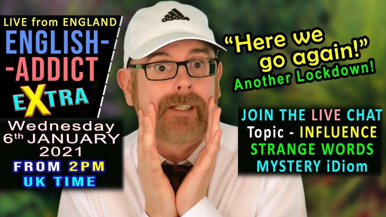 ENGLISH ADDICT EXTRA - LIVE Chat / Wednesday 6th January 2021 / Listen & learn with Mr Duncan