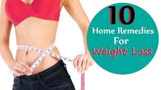 Weight Loss & Obesity | 10 Natural Home Remedies to Lose Belly Fat |  Lose Weight Without Exercise |