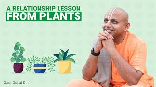 A relationship lesson from plants by Gaur Gopal Das