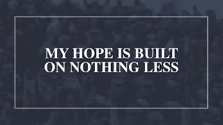 My Hope is Built on Nothing Less • T4G Live [Official Lyric Video]
