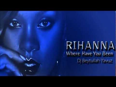 Rihanna - Where Have You Been (Dj Beytullah Yavuz Remix)