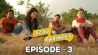 Azad Parindey - Episode 3 | Being Indian