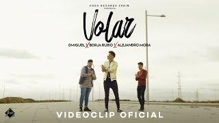 Dmiguel, Borja Rubio y Alejandro Mora - Volar (Videoclip Oficial)