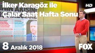 8 Aralık 2018 İlker Karagöz ile Çalar Saat Hafta Sonu