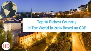 Top 10 Richest Country In The World in 2016 Based on GDP